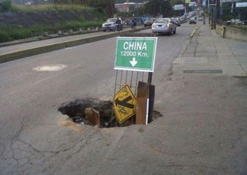 collegehumor:  Construction Crew Digging Hole to China Of course this will work.  I learned how to do it at Acme Looniversity.
