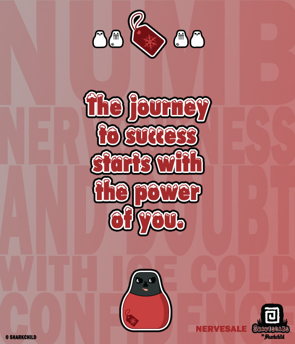 """The journey to success starts with the power of you."" -Nervesale"