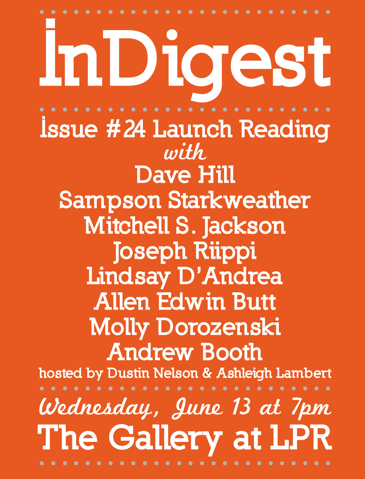 dlukenelson:  Tonight is the InDigest Issue #24 Launch Party. We'll have drinks and then readings from Dave Hill, Sampson Starkweather, Mitchell S. Jackson, Joseph Riippi, Lindsay D'Andrea, Molly Dorozenski, Allen Edwin Butt and Andrew Booth. It'll be better than an ear wig. (Flier was designed by Zan Emerson. Woot.)
