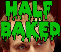 HALF-BAKED Hey guys, just finished watching Indie Game: The Movie, which is actually the complete opposite of this post, finishing things, but what an endearing movie.  It really works at getting you emotionally invested in the people that it follows. I laughed, I cried. Anyway it got me to thinking about all the things that I start but never finish.  This is something we ALL do, so feel free to let me know some of your own half-baked things. THINGS I HAVE STARTED RECENTLY AND NEVER FINISHED: Mirai Nikki (really excellent anime, scared to finish it though!) Neon Genesis Evanglion (I blame Mirai Nikki from pulling me away from it) Adaptation(the film) (technically I did finish this film although it took me 4 sittings. Mostly because I watch things super late at night! ((loved the film btw))) Pokemon White (MY TEAM STINNKKKKSSSSS weh) Skyrim (I play these games so thoroughly that I burn out on them before I finish them :( tragic character flaw, I know) My 2nd Mass Effect 3 playthrough (I can't guys, I'm sorry. I'm one of THOSE people. The ending was bad! The ending was baaaad. Yeah maybe the indoctrination theory but it was wayyyyy too smart and deep for that to be true) Bag Toppers!!! (Seriously! I dunno, I can't come up with any good ideas for them! I want them to be funny in how creepy they are but I can't come up with anything good! Give this time) Six Feet Under (I'm on the last season! It's so good that i don't want to say goodbye to those characters forever :( ) This Post (See below for clarification) OLD THINGS I'VE STARTED AND NEVER FINISHED: Final Fantasy 7 (I couldn't do it, I never even tried the last battle - bred too many chocobos) Final Fantasy 10 (I messed up my skills on that bubble graph system they had really bad and one of the fights against Sin ((in a snowy area?)) was super impossible without 10 hours of grinding wehh) I also don't think I ever finished Jade Cocoon or Ape Escape? I could be wrong. Also many reading assignments in college. I know there's more things I've started and never completely finished but I'd have to spend the rest of my days twirling my mustache musingly, deep in pondering thought. So I will end poetically, by making this post one of 'em. Keep bombin' Joe