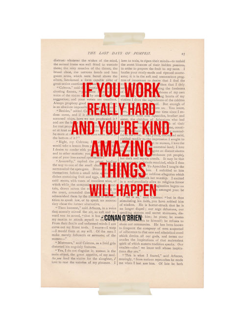 if you work really hard and you're kind, amazing things will happen.  - conan o'brien