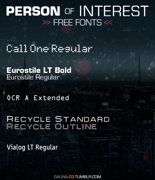 PERSON OF INTEREST: FREE FONTS FOR THE IRRELEVANTS~! » DOWNLOAD HERE [220.63KB] « (If this link is broken, just ask me! :3) Description: - Call One Regular = Titles/hours from the surveillance cameras. - Eurostile LT Bold and Regular = POI's opening logo. - OCR A Extended = The Machine's numbers. - Recycle Standard and Outline = POI's promo logo. - Vialog LT Regular = The Machine's letters.