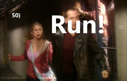 Things a Whovian should do: Run! Submitted by: amousesmessaboutintimeandspace and callmegabbyy.
