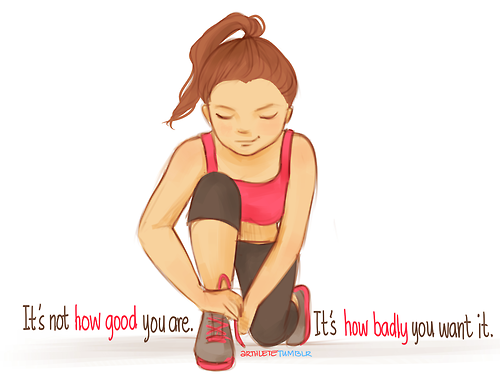 fitnessforages:  It's not how Good you Are It's how Badly you want it