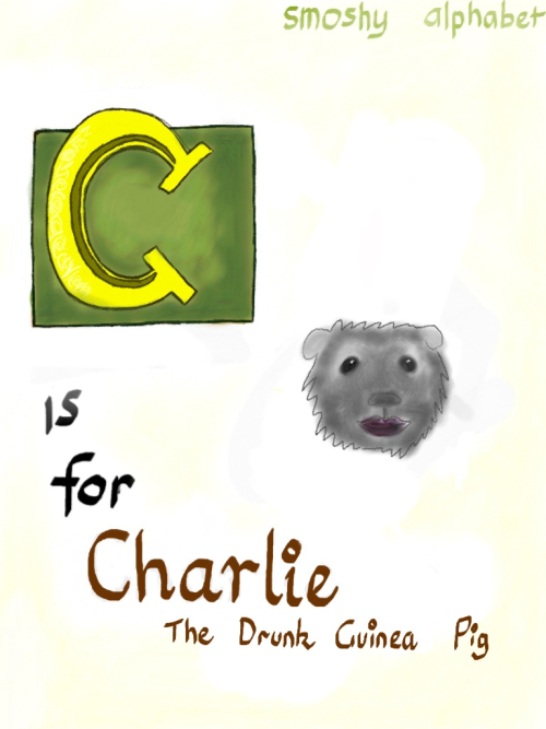 thegylfie-smosher:  C is for Charlie the Drunk Guinea Pig (Charlie was a pain in the ass to draw)