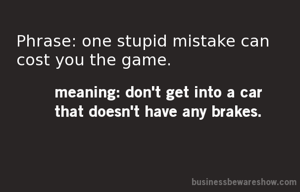 One mistake can cost you the game.