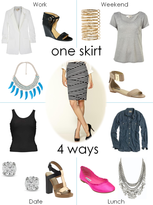 One Skirt. 4 Ways. An even better way to justify a purchase, however much it costs, is to ensure it will work with many other items in your closet so you can dress it up or dress it down. What I love about this Loveapella Zebra pencil skirt is that you can wear it 4 different ways and create completely different looks. The idea is to start with basics, and tailor the accessories to match the occasion.  Work: White blazer, white tee, turquoise necklace, black wedges. Weekend: Grey tee, gold bangles, simple sandals.  Date: Black racerback tank, diamond studs, chunky sandals. Lunch: Chambray button down, crystal statement necklace, pink flats.