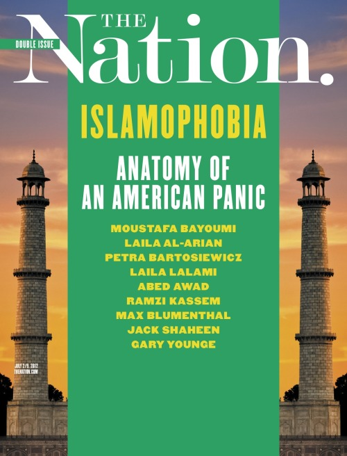 The Nation's double issue on Islamophobia is out today. Inside: How the the Muslim monster myth was born Europe: Hotbed of Islamophobic extremism How the FBI stings Muslims The true story of Sharia in American courts How even before the War on Terror the NYPD was transformed into a small army & much more