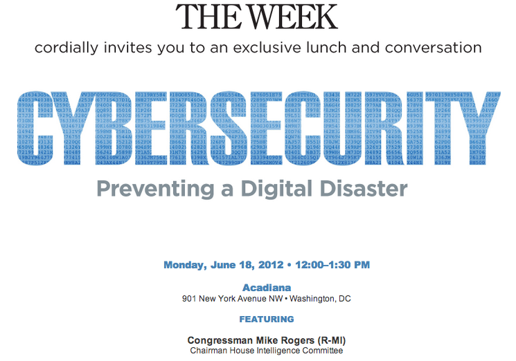 SOPA, CISPA, The Cybersecurity Act of 2012… there's a lot happening in the world of cybersecurity and internet privacy, and it can be a bit daunting to understand it all.  That's why we're hosting a panel on Monday addressing any and all of your questions and concerns.  Tweet your questions to us using the hashtag #CyberTW, and our panelists will do their best to answer them. Panelists include the Chairman of the House Intelligence Committee Mike Rogers, Former FBI Executive Assistant Director Shawn Henry, and others. Moderated by Paul Brandus, founder of The West Wing Report and one of our esteemed columnists.  Oh, and if you'll be in DC on Monday and want to attend the panel, here is the info. It's free for Facebook, Twitter, and Tumblr followers. If you can't attend the event, don't worry, we'll post the panelists' responses to your questions.  Thanks!