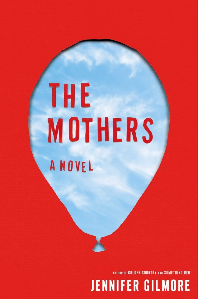 Books we're really excited about: Jennifer Gilmore's The Mothers (April, 2013 on Scribner).