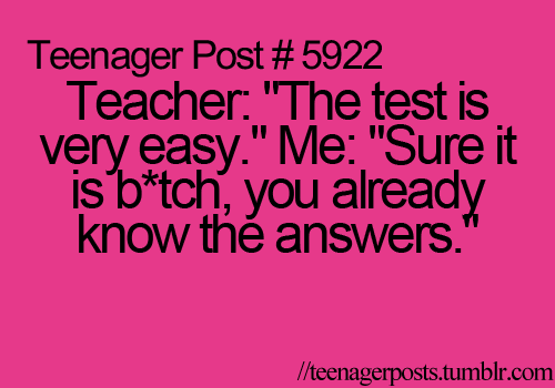 "HAHAHAHAHAH! Me everyday, but the teacher gets so mad if you even say stuff like "" this is hard"". UGHH:P"