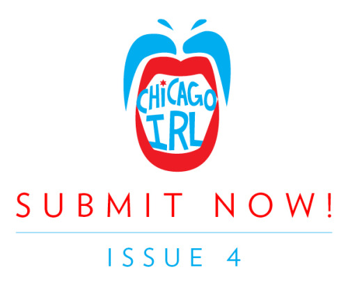 The submission deadline for Chicago IRL is June 15th! Crap, that's tomorrow! Consider this a fire being lit under your ass. We may be able to offer individual extensions, but we need to start getting this issue put together ASAP, so call now and let us know if we should wait up for you!   We already have a ton of great things to consider, but we want your short stories, photos, comics, poetry, illustrations, essays, and oh so much more too! You can see full submission details on our website.