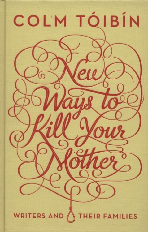 """New Ways to Kill Your Mother"" by Colm Tóibín (note - this is the UK book cover)"