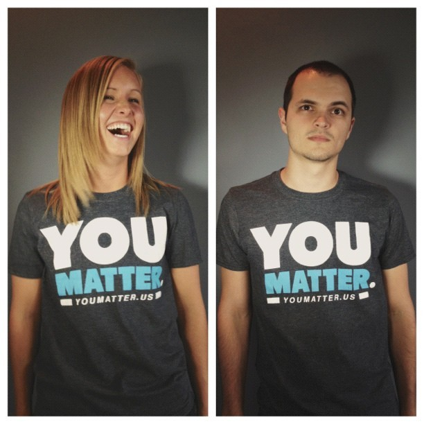 You Matter. New t-shirts can be found at YouMatter.us.