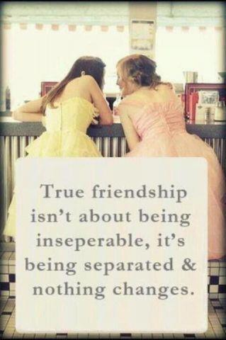 """True friendship isn't about being inseperable, it's being separated and nothing changes."""