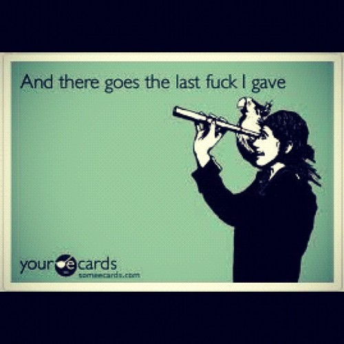#Not #Giving #a #FUCK  #lol #LMFAO #hilarious #hilarious_ecards #good #funny #shit #night  (Taken with Instagram)