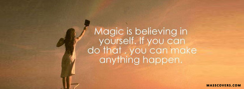 beautifulquote:  Magic is believing in yourself.. - Facebook Covers, Timeline Covers, Facebook Banners