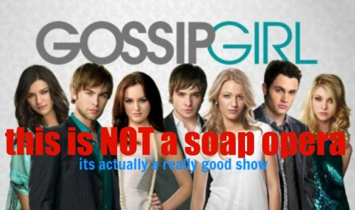 "I love Gossip Girl, but it pretty much is a soap opera.. Everyone on the show has slept with multiple people, there has been step siblings together, people coming back from the dead, a surprise pregnancy out of ""wedlock,"" and more.. what more do you need to make a soap opera?"