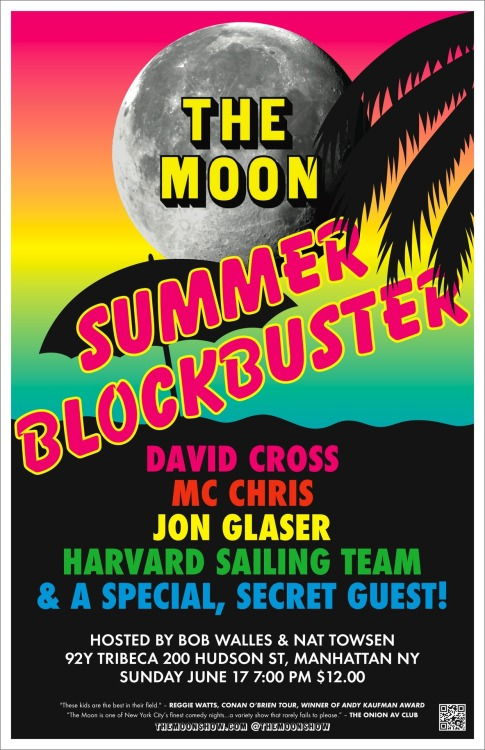 "ONLY 2 DAYS UNTIL THE SHOW! Summer has returned as promised and The Moon is exploding with excitement (not literally). Join us as we return to Manhattan on Sunday, June 17 at 7 PM with a super-sized blow-out show sure to rock your world and entertain your dad.  Our last two shows at 92Y have sold out, so purchase your tickets today by click on these words! With these spectacular guests: David Cross (Arrested Development, Men in Black) Harvard Sailing Team (Award-winning sketch troupe) MC Chris (famous rapper, Aqua Teen Hunger Force) Jon Glaser (Delocated, writer for CONAN, author ""My Dead Dad Was In ZZ Top"") Camille Harris Band (My High School Boyfriend was Gay, author of the musical Muffin Man,) And a special SECRET GUEST  Also featuring: New videos from The Moon A new COLOR Tim & Lamont cartoon Kenny's Beanie Baby of the Month Club Exclusive prizes!  And the Moon Players:   Bryan Condon, Tim Skinner, Camille Harris, Jordan Clifford, Timothy Whitney, James Beard and Kenny Pickett  Hosted by Nat Towsen and Bob Walles ALL AGES - $12 online, $15 at the door"