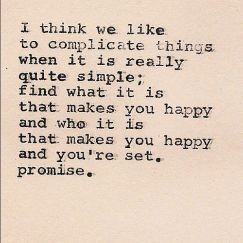 Pretty simple. #happiness #complicate #life #feelings #words #instawords #promises #iphonesia #life #truth #simple #instahub #happy (Taken with Instagram)