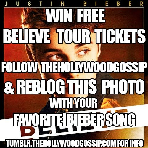 "Win two free Justin Bieber concert tickets for his Believe tour for opening night in Glendale, Arizona! Simple.  Just follow ""thehollywoodgossip"" for the best celebrity gossip on Tumblr and re-blog this photo with your favorite Justin Bieber song in the caption. Just make sure you have ""Ask Me Anything"" so we can contact you.  We'll choose one lucky winner Monday, July 2."