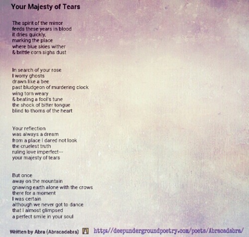 """Your Majesty of Tears"" by Abra @ DeepUndergroundPoetry.com Click on the poem to be linked to his profile page, where you can find more of his work ."