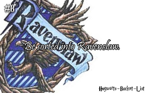#8 Be sorted into Ravenclaw.  Reblog this if you always wanted to be sorted into Ravenclaw!
