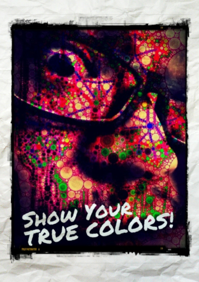 The world's a masquerade, show your TRUE COLORS! ====== Created on iPad2 with apps: Geom-e-Tree, Percolator, Snapseed, Pixlromatic, PhotoToaster, easyTITLER, Phoster, Blender.