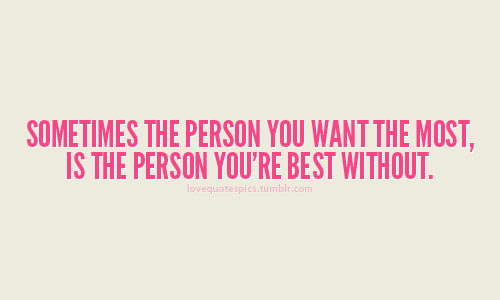 True fact-Sadly but true…  lovequotespics:  Sometimes the person you want the most, is the person you're best without.