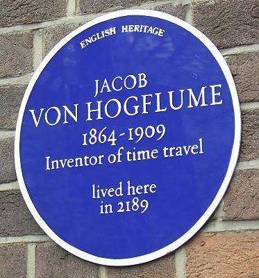 "Jacob Von Hogflume is the fictitious inventor of time traveller, as well as a former and future resident of London. Invented by Dave Askwith and Alex Normanton, and documented in their book ""Signs of Life""."