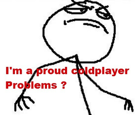 I'm a proud coldplayer :))