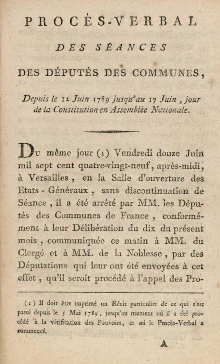 Procès-verbal des séances des députés des Communes, depuis le 12 juin 1789 jusqu'au 17 juin, jour de la Constitution en Assemblée Nationale @credits  On the 17th of June 1789, the Tiers-Etat dediced to form a National Assembly (491 yes against 90 no), with the power of collecting taxes and managing the national debt.