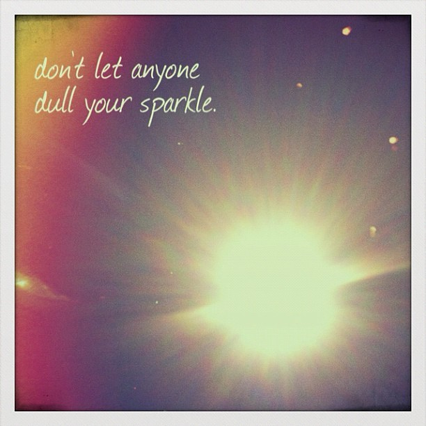 Don't let anyone dull your sparkle.  (Taken with Instagram)