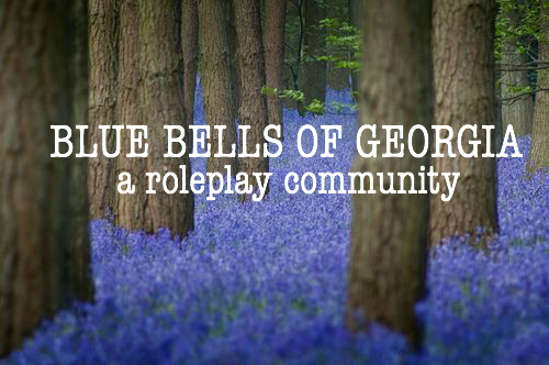 Bluebells isn't exactly the kind of town you read about in a Better Homes and Garden magazine or one where famous models are photographed but it sure has its own enchantment. The town seems to be far away from the world even though its located in the heart of Georgia and its population is two hundred and fifty people. The most famous thing that's ever happened in Bluebell is a storm that nearly tore half the town down. Aside from that, Bluebell is known from the cheese made at the Ste. Clair farm and once in a good year; the peaches grown by the Malley's. Just like with any other town, there's stories of love, loss and betrayal. If there's one thing that the Bluebell folk are great at, it is making sure that these stories spread around like wildfire. Welcome to Georgia.  Must Read. Rules. Open Females. Open Males.