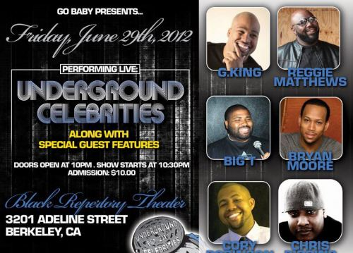 6/29. Underground Celebrities @ Black Repertory Theater. 3201 Adeline St. Berkeley. 10PM. $10. Featuring G. King, Reggie Matthews, Big T, Bryan Moore, Cory Robinson and Chris Riggins.
