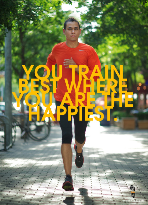 You train best where you are the happiest.