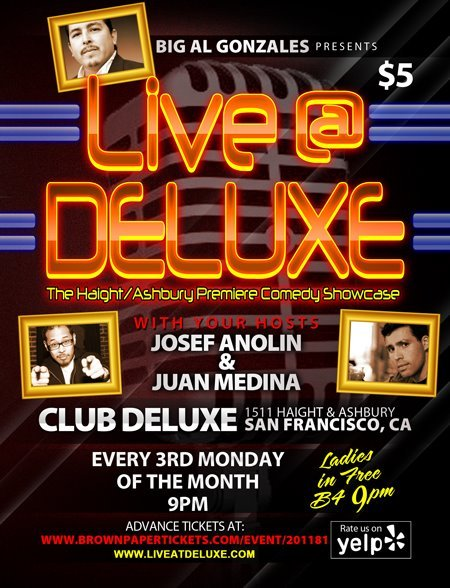 6/18. Comedy @ Club Deluxe. 1511 Haight St. SF. $5. 9PM. Featuring Kaseem Bentley, Sean Murphy, William Head, Mikey McKernan, Robert Turo and Big Al Gonzales. Hosted by Juan Medina and Josef Anolin.