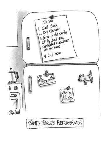 "thepoliticalnotebook:  James Joyce's refrigerator. One of the best New Yorker cartoons of all time. Happy Bloomsday…. The quote: ""I go to encounter for the millionth time the reality of experience and to forge in the smithy of my soul the uncreated conscience of my race."" From Portrait of the Artist as a Young Man."
