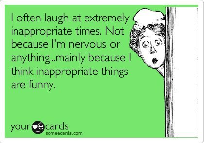 This is very true about me. LOL I can find humor in most inappropriate situations.  FOLLOW THIS BLOG