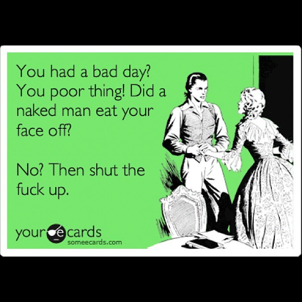 It could always be worse!! #LOL #Zombie #YourEcards #SomeEcards #STFU (Taken with Instagram)