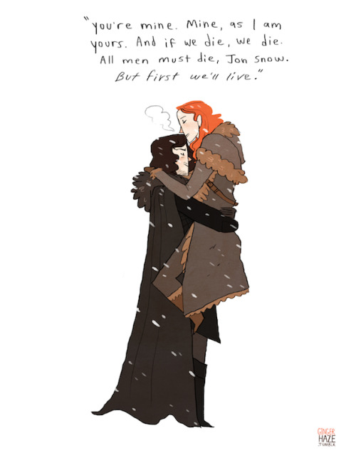 gingerhaze:  A commission for fire-kissed who asked for some Jon/Ygritte fluff with this quote from the book written overtop. My first GoT drawing actually!   'Cause  gingerhaze couldn't be any more amazing, she goes and draws this!