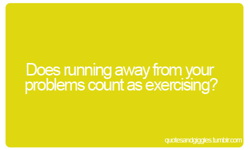 Does running away from your problems count as exercising