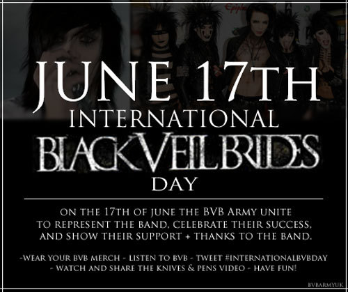 Happy International Black Veil Brides Day BVB Family i luv the 5 men know as bvb who hv bcame famous n help everyone that has a bad day, to show them its ok to b weird, n that the only opinion bout urself that matters is the opinion that u make<3 u BVB FAMILY