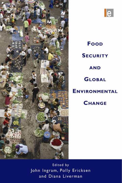 Cover of the book Food Security and Global Environmental Change, edited by John Ingram, Polly Ericksen and Diana Liverman, Earthscan, 2010.