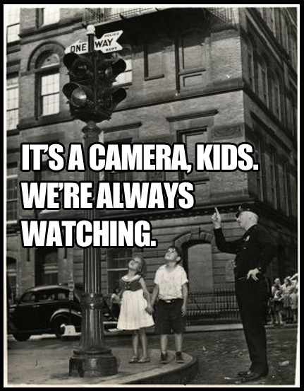 it's a camera, kids. we're always watching.