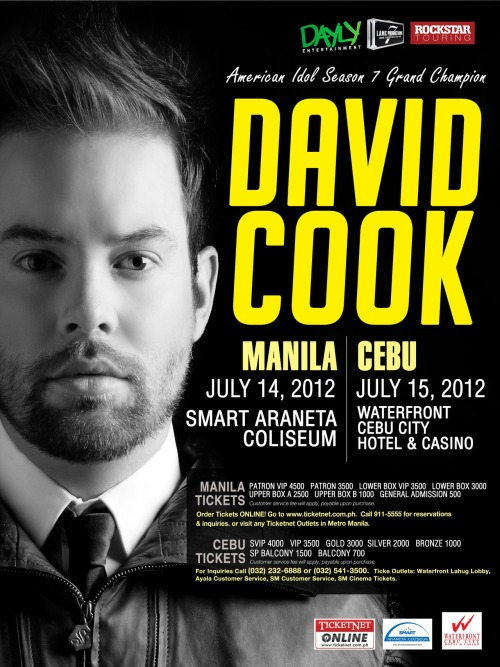 "daylyentertainment:  DAVID COOK LIVE IN MANILA and CEBU   It's been 4 years since David Cook made that unforgettable rendition of Mariah Carey's hit ""Always Be My Baby"" at the Season 7 American Idol. It was that song that placed him on the map and propelled him to international recognition.  It was his impressive arrangement of that popular hit that proved without doubt his talent as an artist.   After winning the coveted title of American Idol, David Cook went on to launched his first album ""David Cook"" with the carrier single ""Light On"". The single was certified platinum. He further made record with 11 songs debuting in Billboard Hot 100 beating out Miley Cyrus.    David Cook's ability to write straight from the heart endeared him to millions of fans worldwide. His emotionally charged performance of the song ""Permanent"" on the Season Finale of American Idol 8, dedicated to his brother who passed away, displayed his grace as a performer and courage to the rest of the world. Being ardent music lovers, it's hard for Filipinos not to admire the rock singer, crooning his power ballads in his unique raspy voice. His last concert in Manila was well received and will forever be etched in the memories of his Filipino fans. For years his Filipino fans had continuously yearn to hear him sing once more.   Acquiescing to the requests, Dayly Entertainment in cooperation with LAMC Productions and Rockstar Touring will bring the enigmatic rock singer back in Manila and in Cebu for the first time. David Cook Live in Manila on July 14, 2012 at the Smart Araneta Coliseum and Live in Cebu on July 15, 2012 at Cebu Waterfront Hotel. Tickets will be available on sale on June 1, 2012 for Manila and June 3, 2012 for Cebu. For inquiries: (Manila) visit www.ticketnet.com.ph or call their hotline at 911-5555. (Cebu) call (032) 232-6888 or (032) 514-3500."