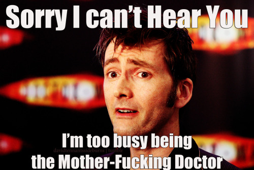 This is how I imagine the Doctor responds to people who try to insult him.