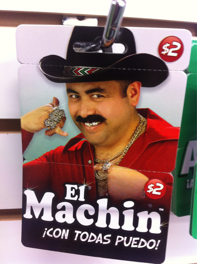 El Machin: That guy at the end of the bar licking his lips at you.