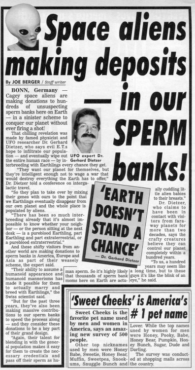 theshinyboogie:  Space Aliens Making Deposits — in Our Sperm Banks! The Weekly World News, April 19, 1994