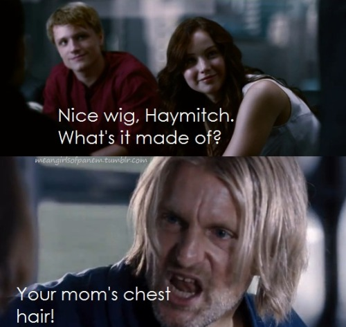 Haymitch gets a little grumpy when he runs out of white liquor.